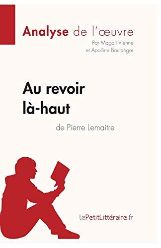 Au revoir là-haut de Pierre Lemaitre (Analyse d'oeuvre): Comprendre la littérature avec lePetitLittéraire.fr