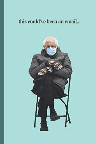 Bernie Sander with Mask and Mittens Notebook with Quotes: this could've been an email...
