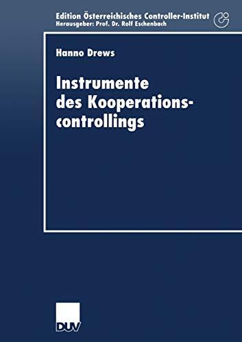 Instrumente des Kooperationscontrollings: Anpassung bedeutender Controllinginstrumente an die Anforderungen des Managements von . . . ... Österreichisches Controller-Institut)