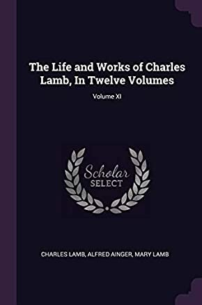 The Life and Works of Charles Lamb, In Twelve Volumes; Volume XI