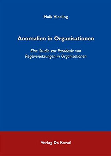 Anomalien in Organisationen: Eine Studie zur Paradoxie von Regelverletzungen in Organisationen (Strategisches Management)
