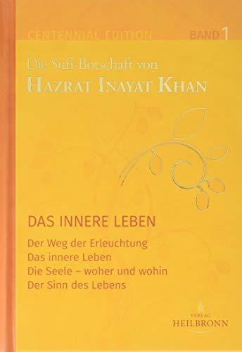 Gesamtausgabe Band 1: Das innere Leben: Der Weg der Erleuchtung, Das innere Leben, Die Seele - woher und wohin, Der Sinn des Lebens (Centennial Edition: Die Sufi-Botschaft von Hazrat Inayat Khan)