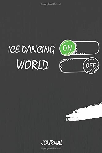 Ice Dancing On World Off Journal: Journal or Planner for Ice Dancing Lovers / Ice Dancing Gift,(Inspirational Notebooks, Style Design , Journal, Diary, Composition Book), Lined Journal