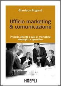 Ufficio marketing & comunicazione. Principi, attività e casi di marketing strategico e operativo