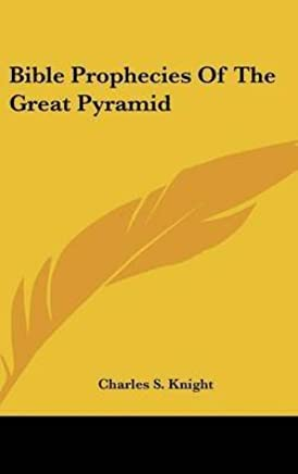 [(Bible Prophecies of the Great Pyramid)] [By (author) Charles S Knight] published on (May, 2010)