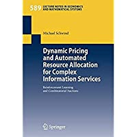 Dynamic Pricing and Automated Resource Allocation for Complex Information Services: Reinforcement Learning and Combinatorial Auctions (Lecture Notes in Economics and Mathematical Systems)【洋書】 [並行輸入品]