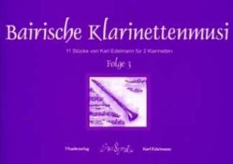 BAIRISCHE KLARINETTENMUSI 3 - arrangiert für zwei Klarinetten [Noten / Sheetmusic] Komponist: EDELMANN KARL
