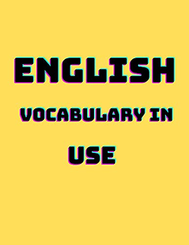 english vocabulary in USE : Test Your English Vocabulary English Vocabulary Book with Answers: Vocabulary Reference and Practice Learners (English Edition)