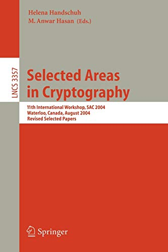 Selected Areas in Cryptography: 11th International Workshop, SAC 2004, Waterloo, Canada, August 9-10, 2004, Revised Selected Papers (Lecture Notes in Computer Science (3357), Band 3357)