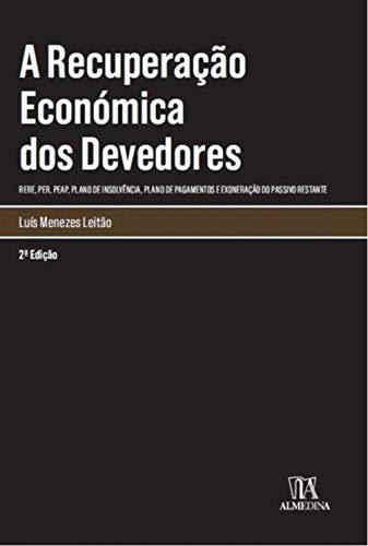 A Recuperação Económica dos Devedores RERE, PER, PEAP, Plano de Insolvência, Plano de Pagamentos e Exoneração do Passivo Restante (2ª Edição)