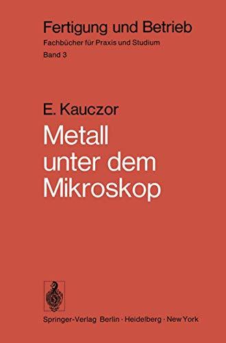 Metall Unter Dem Mikroskop: Einführung in Die metallographische Gefügelehre (Fertigung und Betrieb 3)