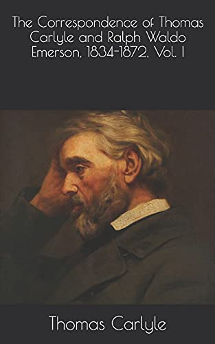 The Correspondence of Thomas Carlyle and Ralph Waldo Emerson, 1834-1872, Vol. I