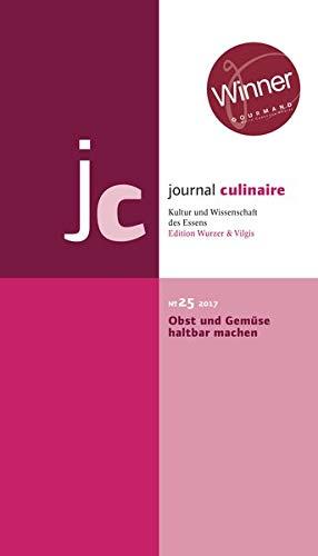 journal culinaire. Kultur und Wissenschaft des Essens: No. 25: Obst und Gemüse haltbar machen / Winner Gourmand World Awards 2017/18