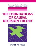 The Foundations of Causal Decision Theory (Cambridge Studies in Probability, Induction and Decision Theory)