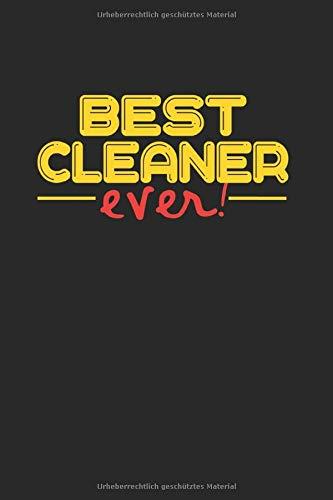 Best Ever Cleaner: NOTIZBUCH FÜR REINIGUNSKRÄFTE UND PUTZFRAUEN ! A5 6x9 120 Seiten DOT GRID! Geschenk für Reinigungskräfte
