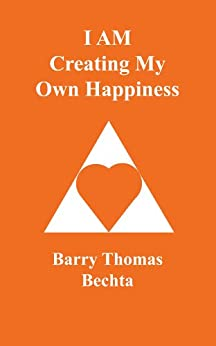 I AM Creating My Own Happiness (I AM Creating My Own Experience Book 7) by [Barry Thomas Bechta]