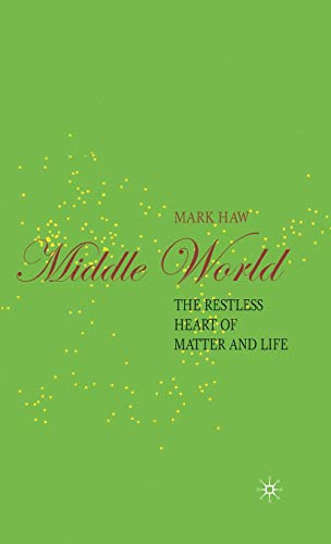 Middle World: The Restless Heart of Matter and Life (Macmillan Science)