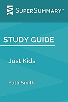 Study Guide  Just Kids by Patti Smith  SuperSummary