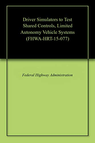 Driver Simulators to Test Shared Controls, Limited Autonomy Vehicle Systems (FHWA-HRT-15-077)