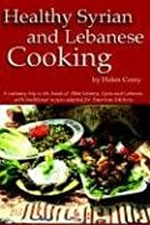 Healthy Syrian and Lebanese Cooking: A Culinary Trip To The Land Of Bible History- Syria and Lebanon