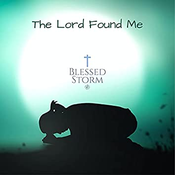 The Lord Found Me