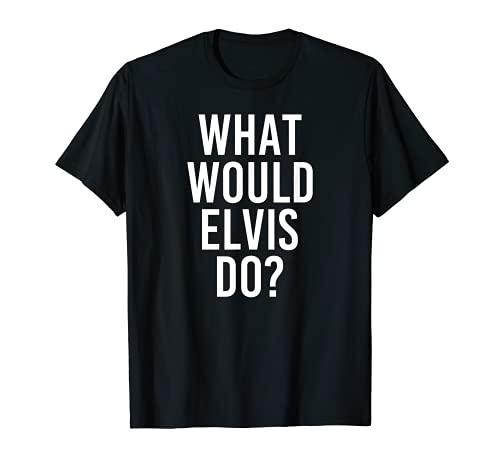 What Would ELVIS Do - Regalo divertido para hombre Camiseta