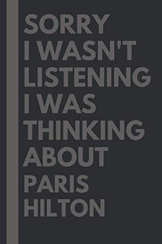 Sorry I wasn't listening I was thinking about Paris Hilton: Paris Hilton Lined Notebook: (Composition Book Journal) (6x 9 inches)