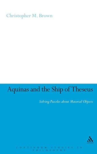 Aquinas and the Ship of Theseus: Solving Puzzles about Material Objects (Continuum Studies in Philosophy)