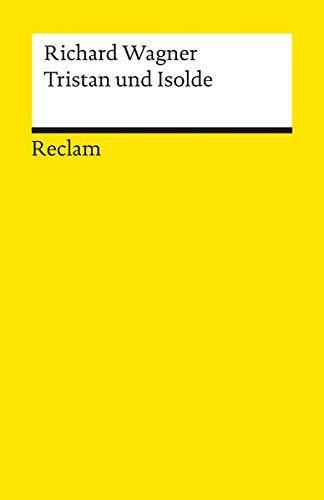 Tristan und Isolde: Textbuch mit Varianten der Partitur (Reclams Universal-Bibliothek)