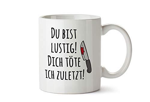 True Statements Tasse mit Spruch Du bist lustig - Dich töte ich zuletzt - Kaffeetasse, Kaffeebecher, Mitarbeiter, fürs Büro, Arbeit und Co.