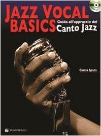 Jazz vocal basics. Guida all'approccio del canto jazz. Con CD Audio