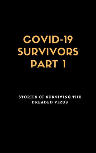 COVID-19 Survivors Part 1: Stories of Surviving the Dreaded Virus (English Edition)