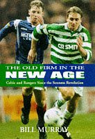 The Old Firm in the New Age: Celtic and Rangers Since the Souness Revolution