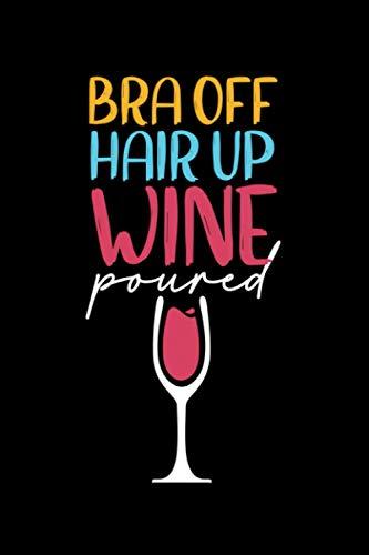 Bra Off Hair Up Wine Poured: A5 Liniertes Notizbuch auf 120 Seiten - Wein Weinliebhaber Notizheft | Geschenkidee für Weintrinker, Rotwein, Weißwein Geniesser,