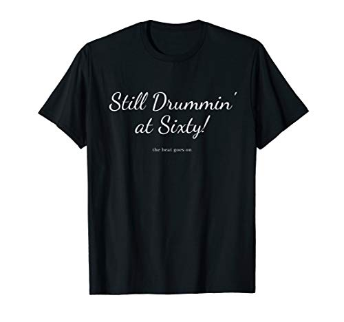 Gifts For Drummers - Still Drummin' at Sixty T-Shirt