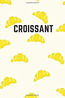 Croissant: Cool Notebook, Journal, Diary (110 Page, White , Blank, 6 x 9) funny sarcastic Humor, gift for: graduation , girls , boys , teens , kids . ... and adorable perfect for just about anywhere