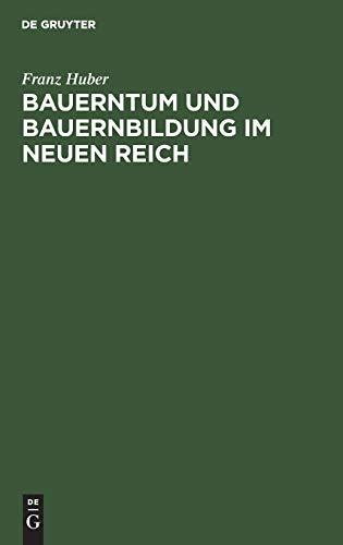 Bauerntum und Bauernbildung im Neuen Reich: Grund und Aufriss einer bauern und volkhaften Landpädagogik