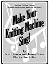 Make Your Knitting Machine Sing (A Guide to Brother/Knitking Machine Fine-Tuning)