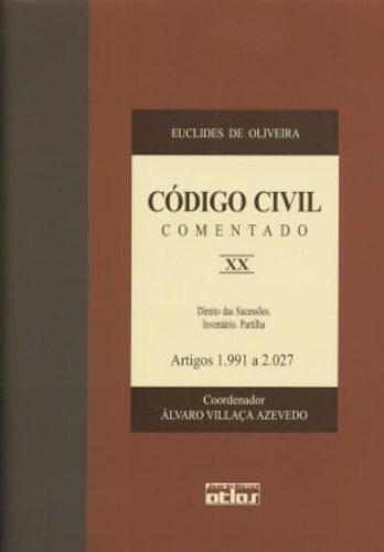 Código Civil Comentado: Direito Das Sucessões. Inventário. Partilha - Artigos 1.991 A 2.027 - V. Xx: Volume 20