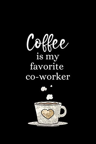 Coffee Is My Favorite Co-worker: Coffee Journal Notebook Gift Under 10 Dollars , Funny Notebook For The Office