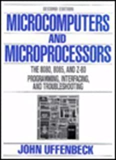 Microcomputers And Microprocessors: The 8080, 8085 and Z-80 Programming, Interfacing and Troubleshooting