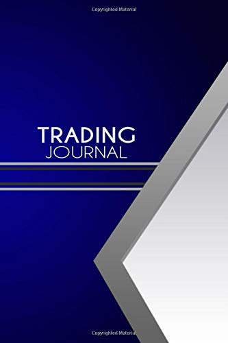 Trading Journal: Stock Trading Notebook, Traders Diary, Notebook for Active Traders of Stocks, Options, Futures, and Forex ... Fraders, Short-term Traders, and Investors 200 Pages