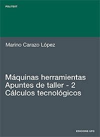 Máquinas herramientas. Apuntes de taller. 2. Cálculos tecnológicos: 137 (Politext)