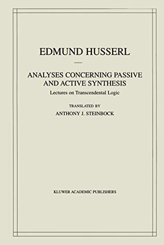Analyses Concerning Passive and Active Synthesis: Lectures on Transcendental Logic (Husserliana: Edmund Husserl – Collected Works (9))
