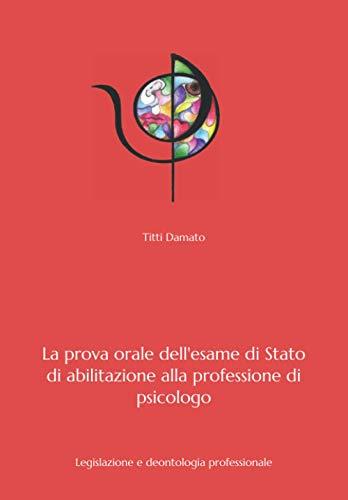 La prova orale dell'esame di Stato di psicologia: Legislazione e deontologia professionale