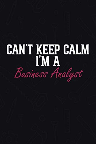 Can\'t keep calm I\'m a Business Analyst: 2021 Planner for Business Analysts, 2021 and 2022 Agenda, 2021 Weekly Planner gift idea, Working Job Journal ... Funny Gift for Coworkers, Boss, Friends…