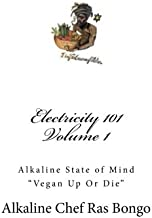 Electricity 101: Alkaline State of Mind (Vegan up or die) (Volume 1)