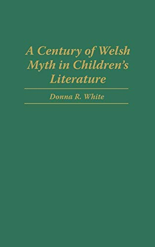 Century of Welsh Myth in Children's Literature, A (Contributions to the Study of Science Fiction & Fantasy Book 77)