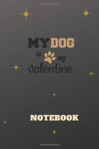 My dog is my valentine: Valentine's Day Gift Journal / Notebook For Her-Him - Valentine's Day Gift Notebook for Mother, Daughter, Grandma, Kids & ... '6x9' 120 Pages Journal, Good Quality Cover