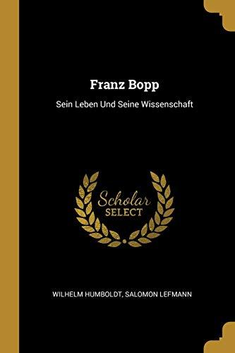 Franz Bopp: Sein Leben Und Seine Wissenschaft